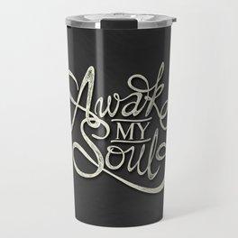 Awake my soul Travel Mug