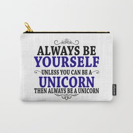 Be Yourself Unless You Can Be A Unicorn Carry-All Pouch