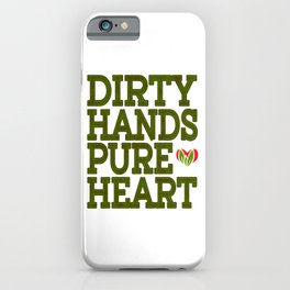 """Dirty Hands Pure Heart"" tee design. Made Perfectly for green and five finger lovers out there!  iPhone Case"
