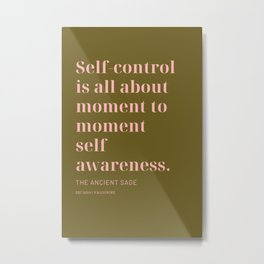 Self-control is all about moment to moment self awareness The Ancient Sage Metal Print