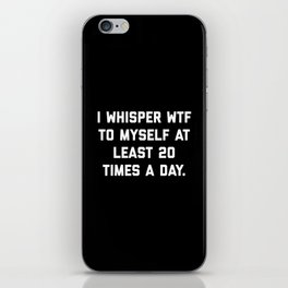 I Whisper WTF Funny Quote iPhone Skin