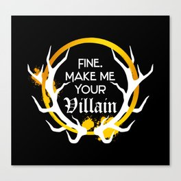 Shadow And Bone. Fine. Make me your villain. Canvas Print