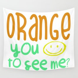 Orange You Happy To See Me? Wall Tapestry