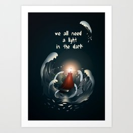 We all need a light in the dark Art Print