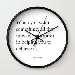 When you want  something, all the universe conspires in helping you to achieve it. Paulo Coelho Wall Clock