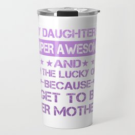 My Daughter is Super Awesome Travel Mug