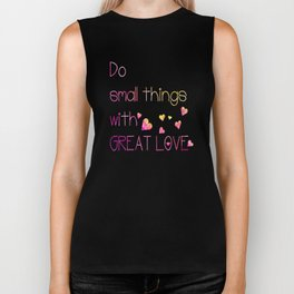 Do small things with great love Biker Tank