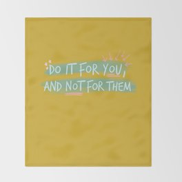 """""""Do It For You and Not for Them"""" Quote Design Throw Blanket"""