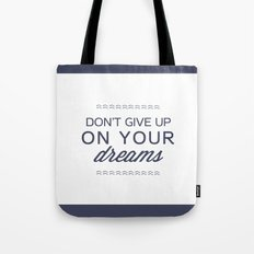 don't give up on your dreams Tote Bag