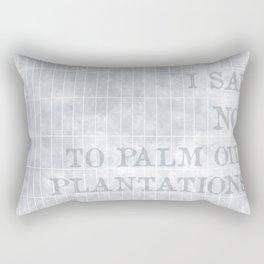 I say no to palm oil plantations Rectangular Pillow