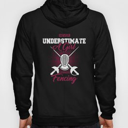 Never Understimate A Girl Who Loves Fencing Gift Hoody