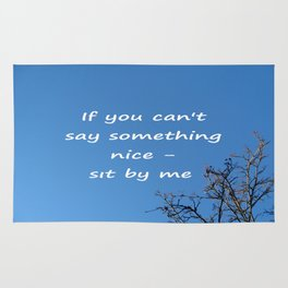 If you cannot say something nice - sit by me. Rug
