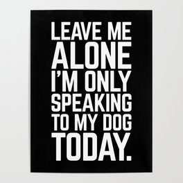 Speaking To My Dog Funny Quote Poster