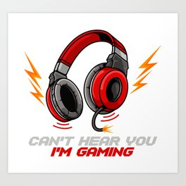 Can't Hear You I'm Gaming - Video Gamer Headset Art Print