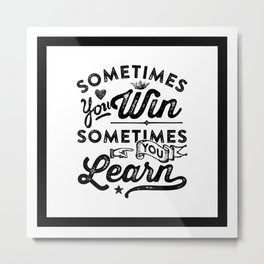 Motivational & Inspirational Quotes - Sometimes you win sometimes you learn MMS 519 Metal Print