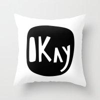 okay Throw Pillows featuring Okay by ParthKothekar