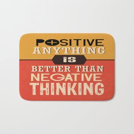 Positive Anything Is Better Than Negative Thinking Inspirational Quote Design Bath Mat