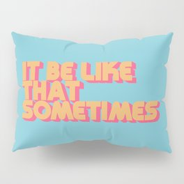 """It be like that sometimes"" Retro Blue Pillow Sham"