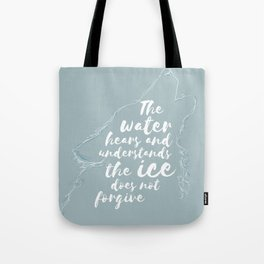 The Ice Does Not Forgive Tote Bag