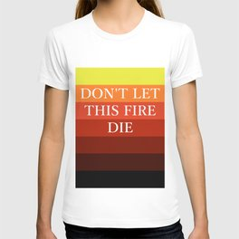 Don't Let this Fire Die T-shirt