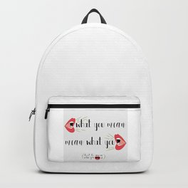 Say What You Mean, Mean What You Say Backpack