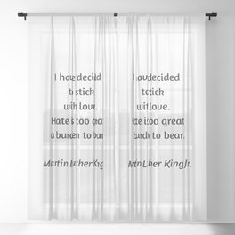 Martin Luther King Inspirational Quote - I have decided to stick with love - hate is too great a bur Sheer Curtain