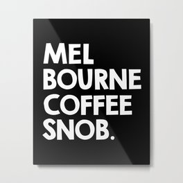 Melbourne Coffee Snob / black Metal Print