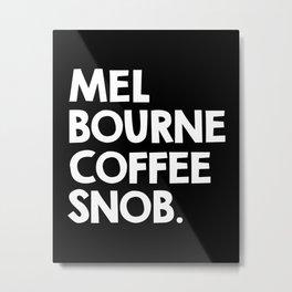 Melbourne Coffee Snob / black Metal Print