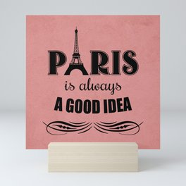 Paris is always a good idea Mini Art Print