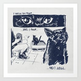 I Watch You Poop... and I Judge Art Print