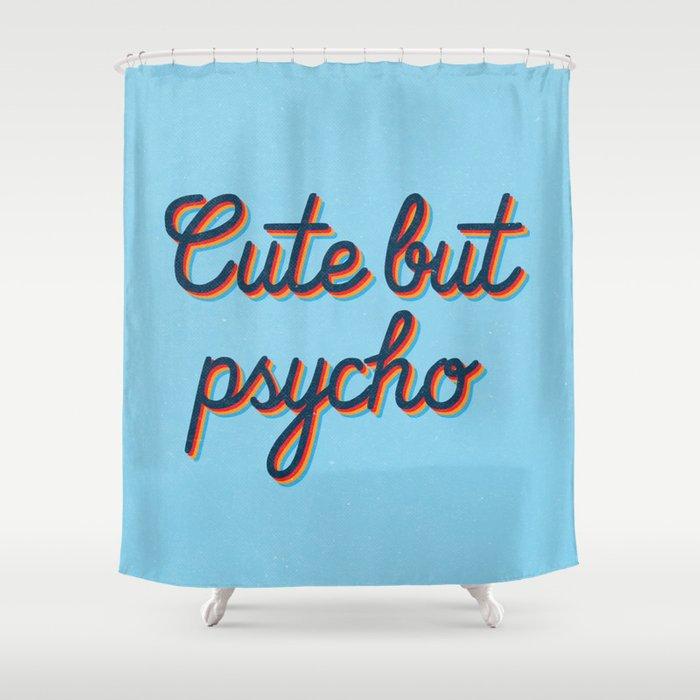 Cute But Psycho Shower Curtain By Textboy