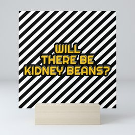 Will there be Kidney beans? Mini Art Print