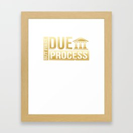But First, Due Process Lawyer & Attorney Framed Art Print