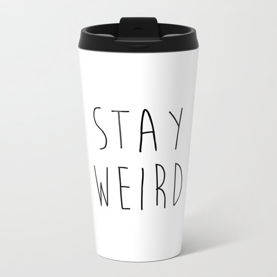 Stay Weird Funny Quote Metal Travel Mug