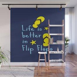 Life is better in Flip Flops Wall Mural