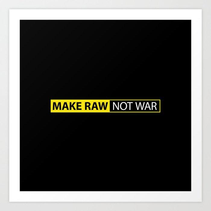 Make RAW not WAR Art Print