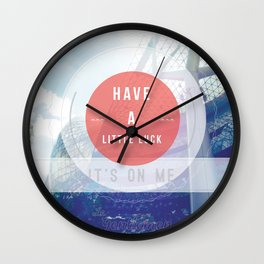 Have A Little Luck, Its On Me Wall Clock