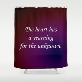 Yearning for the Unknown Shower Curtain