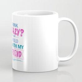We're both crazy... Coffee Mug