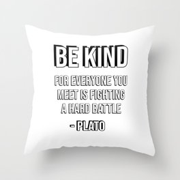 Be kind, for everyone you meet is fighting a hard battle - Plato Throw Pillow
