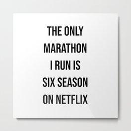 The only marathon I run is six season on netflix Metal Print