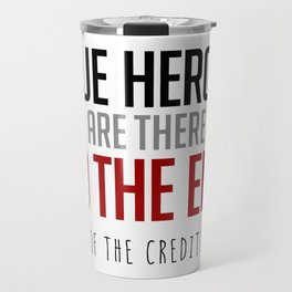 True Heroes Are There To The End (Of The Credits) Travel Mug