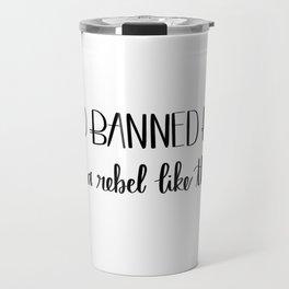 I Read Banned Books Travel Mug