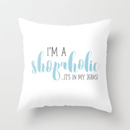 I'm A Shopaholic ... It's In My Jeans! Throw Pillow