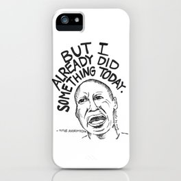 I already did something today iPhone Case