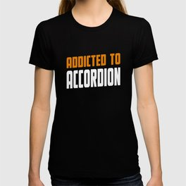 Addicted To Accordion Acordeon Present T-shirt