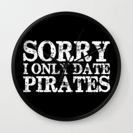 Sorry, I only date pirates! (Inverted) Wall Clock