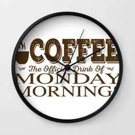 Coffee The Official Drink of Monday Mornings Wall Clock