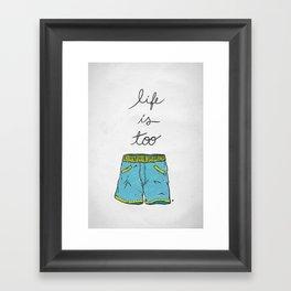 Life is too... Framed Art Print