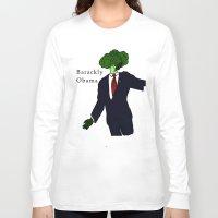 obama Long Sleeve T-shirts featuring Barackly Obama by Pattavina